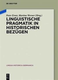 Linguistische Pragmatik in historischen Bezügen by Peter Ernst