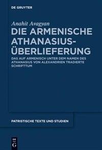 Die armenische Athanasius-Überlieferung by Anahit Avagyan