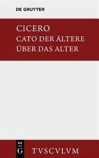 M. Tulli Ciceronis Cato maior de senectute / Cato der Ältere über das Alter by Marcus Tullius Cicero