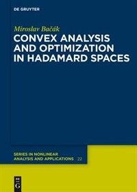 Convex Analysis and Optimization in Hadamard Spaces by Miroslav Bacak