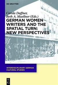 German Women Writers and the Spatial Turn: New Perspectives by Carola Daffner