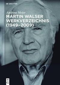Martin Walser Werkverzeichnis (1949-2009) by Andreas Florian Meier Hugk