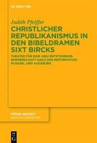 Christlicher Republikanismus in den Bibeldramen Sixt Bircks by Judith Pfeiffer