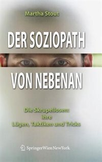 The Sociopath Next Door: Die Skrupellosen: Ihre Lügen, Taktiken Und Tricks