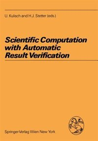Scientific Computation With Automatic Result Verification by Ulrich Kulisch