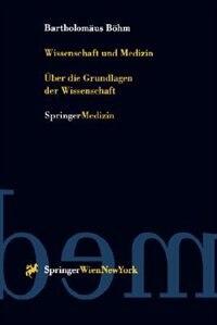 Wissenschaft und Medizin: Über die Grundlagen der Wissenschaft by Bartholomäus Böhm