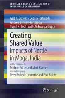 Creating Shared Value: Impacts Of Nestle In Moga, India by Asit K. Biswas