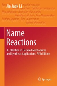 Name Reactions: A Collection of Detailed Mechanisms and Synthetic Applications Fifth Edition