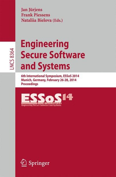 Engineering Secure Software and Systems: 6th International Symposium, ESSoS 2014, Munich, Germany, February 26-28, 2014. Proceedings by Jan Jürjens