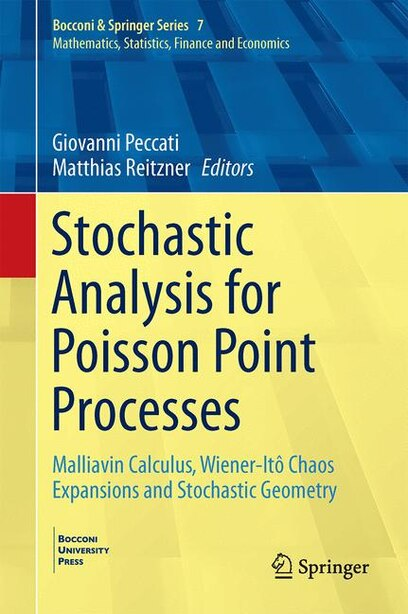 Stochastic Analysis For Poisson Point Processes: Malliavin Calculus, Wiener-ito Chaos Expansions And Stochastic Geometry: Malliavin Calculus, Wiener by Giovanni Peccati