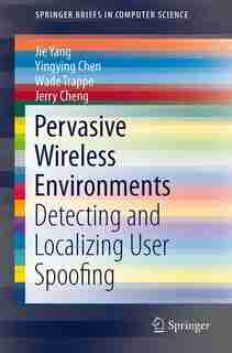 Pervasive Wireless Environments: Detecting And Localizing User Spoofing by Jie Yang