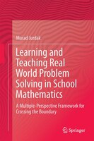 Learning And Teaching Real World Problem Solving In School Mathematics: A Multiple-perspective…