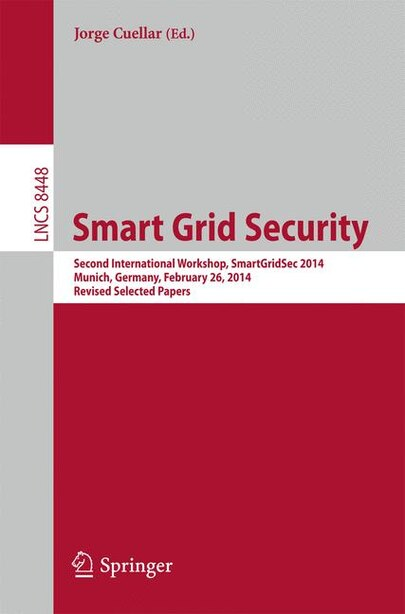 Smart Grid Security: Second International Workshop, SmartGridSec 2014, Munich, Germany, February 26, 2014, Revised Selec by Jorge Cuellar