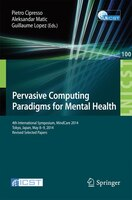 Pervasive Computing Paradigms for Mental Health: 4th International Symposium, MindCare 2014, Tokyo…