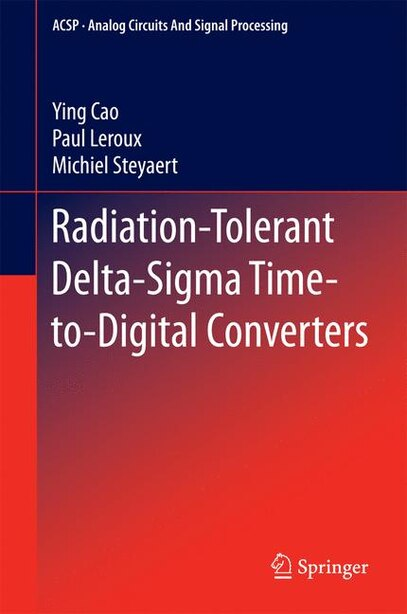 Radiation-Tolerant Delta-Sigma Time-to-Digital Converters by Ying Cao
