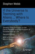 If the Universe Is Teeming with Aliens ... WHERE IS EVERYBODY?: Seventy-Five Solutions to the Fermi…