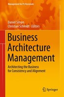 Business Architecture Management: Architecting the Business for Consistency and Alignment