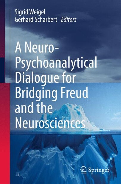 A Neuro-Psychoanalytical Dialogue for Bridging Freud and the Neurosciences de Sigrid Weigel