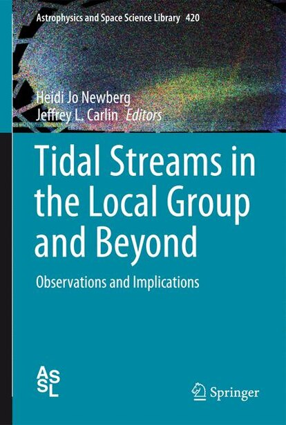 Tidal Streams in the Local Group and Beyond: Observations and Implications by Heidi Jo Newberg
