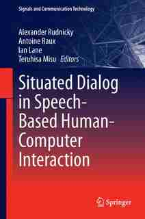 Situated Dialog in Speech-Based Human-Computer Interaction by Alexander Rudnicky