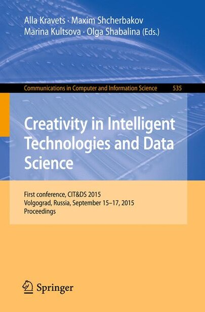 Creativity in Intelligent Technologies and Data Science: First Conference, Cit by Alla Kravets