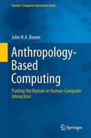 Anthropology-Based Computing: Putting the Human in Human-Computer Interaction