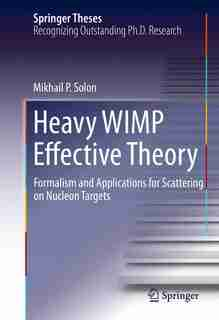 Heavy WIMP Effective Theory: Formalism and Applications for Scattering on Nucleon Targets by Mikhail P. Solon