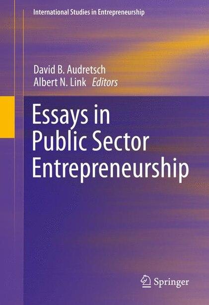 Essays In Public Sector Entrepreneurship by David B. Audretsch