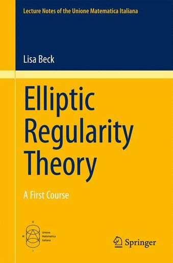 Elliptic Regularity Theory: A First Course by Lisa Beck