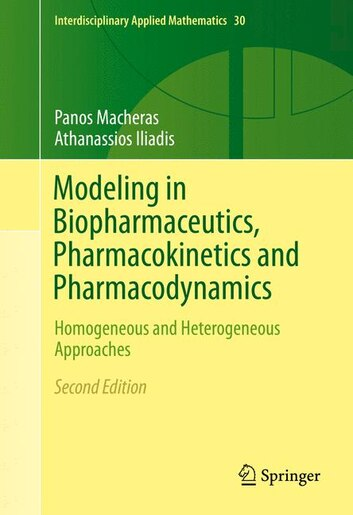 Modeling In Biopharmaceutics, Pharmacokinetics And Pharmacodynamics: Homogeneous And Heterogeneous Approaches by Panos Macheras