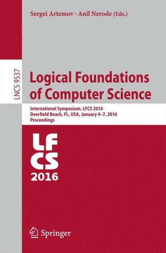 Logical Foundations of Computer Science: International Symposium, LFCS 2016, Deerfield Beach, FL, USA, January 4-7, 2016. Proceedings by Sergei Artemov