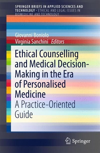 Ethical Counselling And Medical Decision-making In The Era Of Personalised Medicine: A Practice-oriented Guide by Giovanni Boniolo