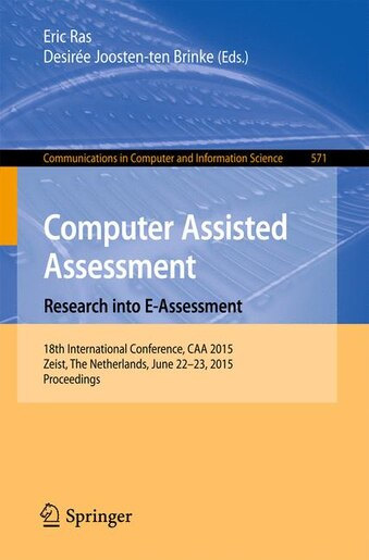 Computer Assisted Assessment. Research Into E-assessment: 18th International Conference, Caa 2015, Zeist, The Netherlands, June 22-23, 2015. Proceedings by Eric Ras