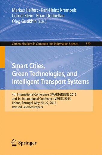 Smart Cities, Green Technologies, and Intelligent Transport Systems: 4th International Conference, SMARTGREENS 2015, and 1st International Conference  by Markus Helfert