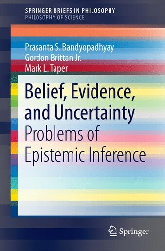 Belief, Evidence, and Uncertainty: Problems of Epistemic Inference by Prasanta S. Bandyopadhyay