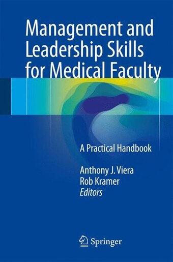 Management And Leadership Skills For Medical Faculty: A Practical Handbook by Anthony J. Viera