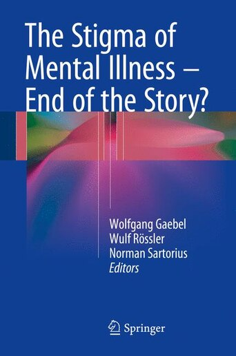 The Stigma of Mental Illness - End of the Story? by Wolfgang Gaebel
