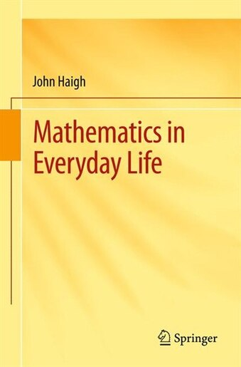 Mathematics In Everyday Life by John Haigh