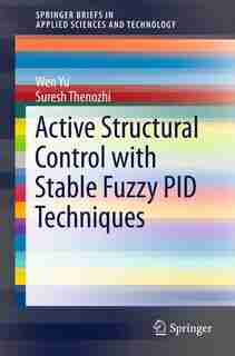Active Structural Control with Stable Fuzzy PID Techniques by Wen Yu
