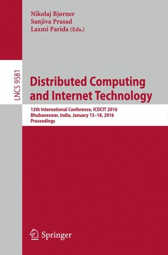 Distributed Computing and Internet Technology: 12th International Conference, ICDCIT 2016, Bhubaneswar, India, January 15-18, 2016, Proceedings by Nikolaj Bjorner