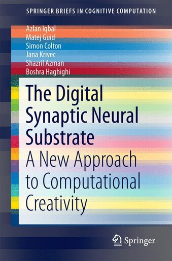 The Digital Synaptic Neural Substrate: A New Approach to Computational Creativity by Azlan Iqbal