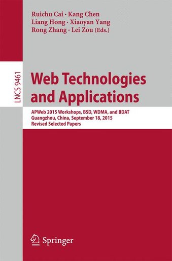 Web Technologies and Applications: Apweb 2015 Workshops, Bsd, Wdma, And Bdat, Guangzhou, China, September 18, 2015, Revised Selected P by Cai Ruichu