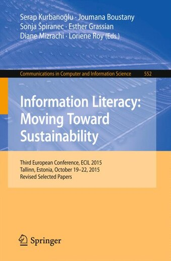 Information Literacy: Moving Toward Sustainability: Third European Conference, Ecil 2015, Tallinn, Estonia, October 19-22 by Serap Kurbanoglu