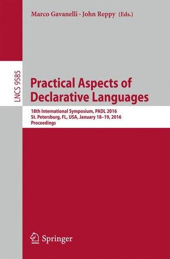Practical Aspects of Declarative Languages: 18th International Symposium, PADL 2016, St. Petersburg, FL, USA, January 18-19, 2016. Proceedings by Marco Gavanelli
