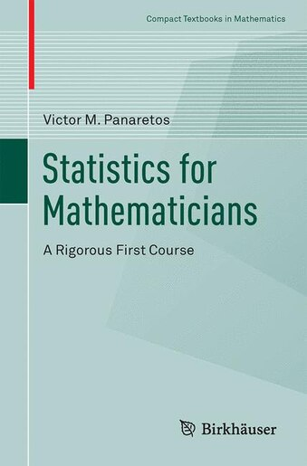 Statistics For Mathematicians: A Rigorous First Course by Victor M. Panaretos