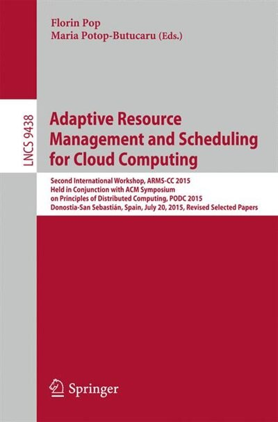 Adaptive Resource Management And Scheduling For Cloud Computing: Second International Workshop, Arms-cc 2015, Held In Conjunction With Acm Symposium On Principles O by Florin Pop