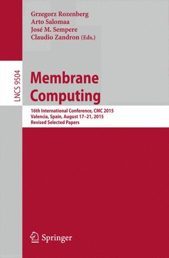 Membrane Computing: 16th International Conference, Cmc 2015, Valencia, Spain, August 17-21, 2015, Revised Selected Pape by Grzegorz Rozenberg