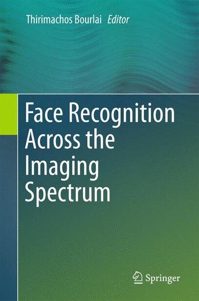 Face Recognition Across the Imaging Spectrum by Thirimachos Bourlai