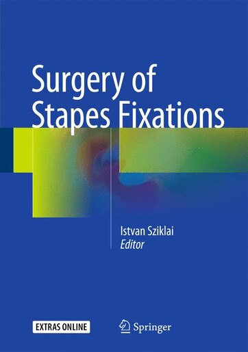 Surgery of Stapes Fixations by Istvan Sziklai