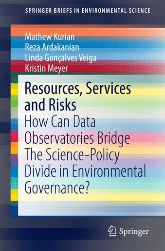 Resources, Services and Risks: How Can Data Observatories Bridge The Science-policy Divide In Environmental Governance?: How Can D by Mathew Kurian